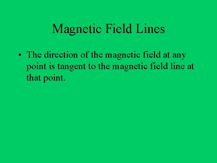 Magnetic Field Lines • The direction of the magnetic field at any point is