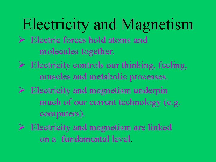 Electricity and Magnetism Ø Electric forces hold atoms and molecules together. Ø Electricity controls