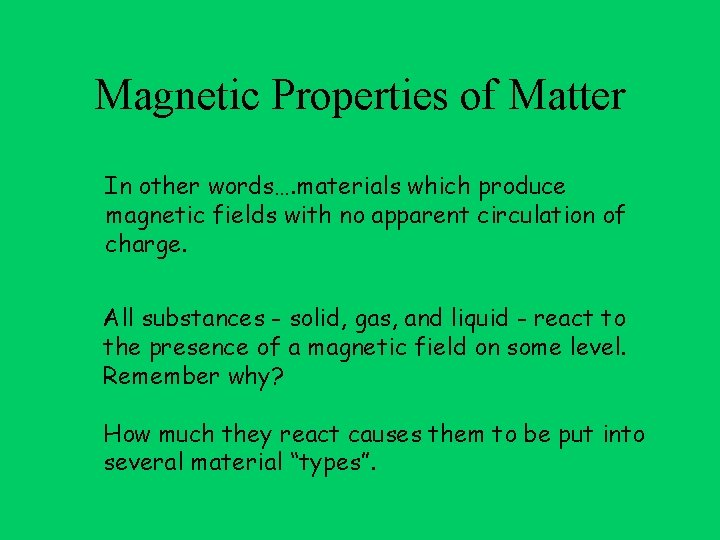 Magnetic Properties of Matter In other words…. materials which produce magnetic fields with no