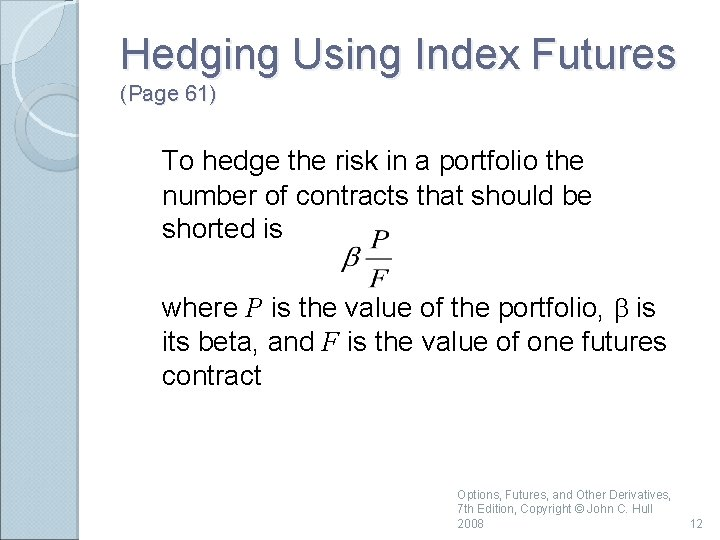 Hedging Using Index Futures (Page 61) To hedge the risk in a portfolio the