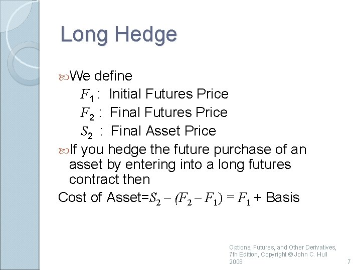 Long Hedge We define F 1 : Initial Futures Price F 2 : Final