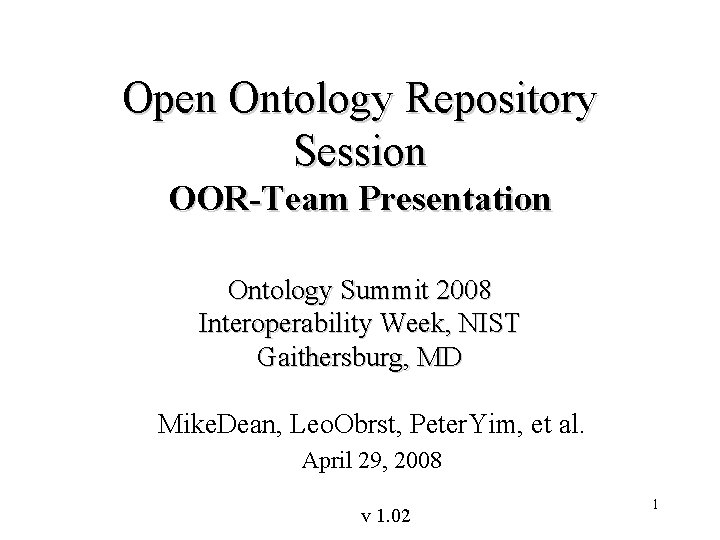 Open Ontology Repository Session OOR-Team Presentation Ontology Summit 2008 Interoperability Week, NIST Gaithersburg, MD