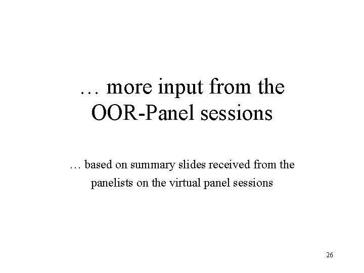 … more input from the OOR-Panel sessions … based on summary slides received from