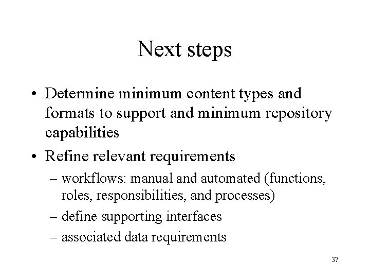 Next steps • Determine minimum content types and formats to support and minimum repository