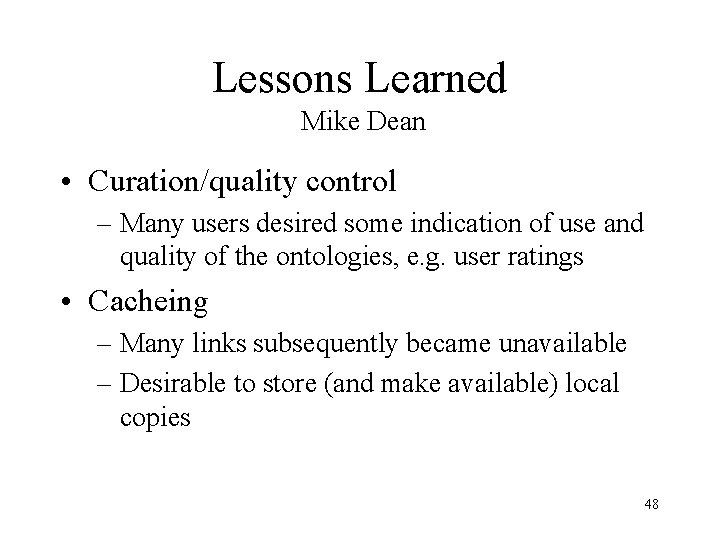Lessons Learned Mike Dean • Curation/quality control – Many users desired some indication of
