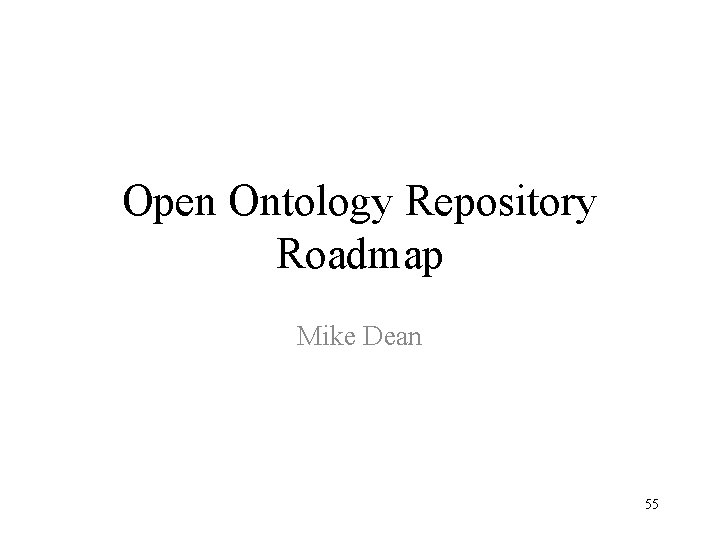 Open Ontology Repository Roadmap Mike Dean 55
