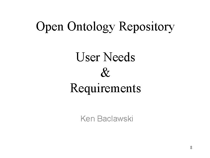 Open Ontology Repository User Needs & Requirements Ken Baclawski 8