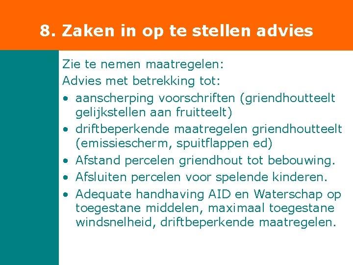 8. Zaken in op te stellen advies Zie te nemen maatregelen: Advies met betrekking