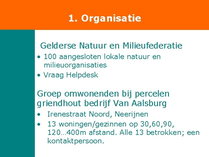 1. Organisatie Gelderse Natuur en Milieufederatie • 100 aangesloten lokale natuur en milieuorganisaties •