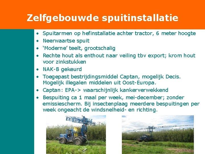 Zelfgebouwde spuitinstallatie • • Spuitarmen op hefinstallatie achter tractor, 6 meter hoogte Neerwaartse spuit