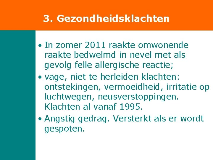 3. Gezondheidsklachten • In zomer 2011 raakte omwonende raakte bedwelmd in nevel met als