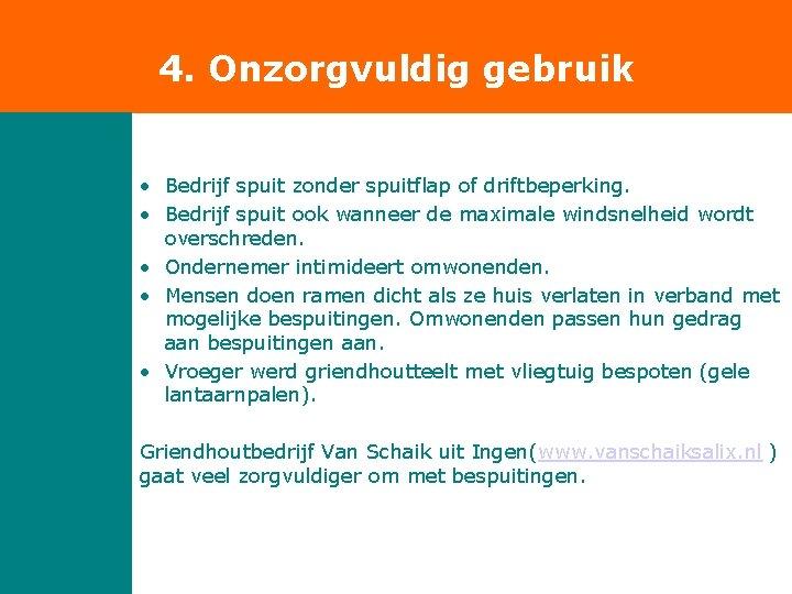 4. Onzorgvuldig gebruik • Bedrijf spuit zonder spuitflap of driftbeperking. • Bedrijf spuit ook