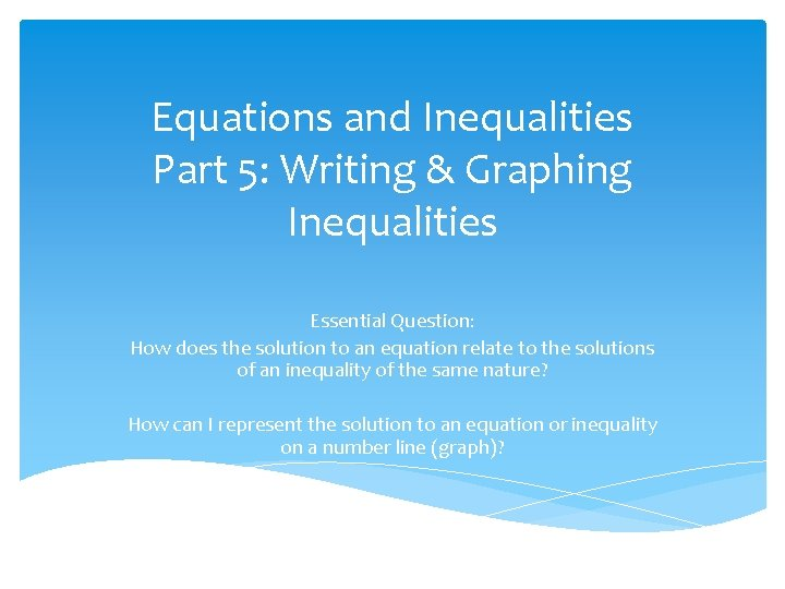 Equations and Inequalities Part 5: Writing & Graphing Inequalities Essential Question: How does the