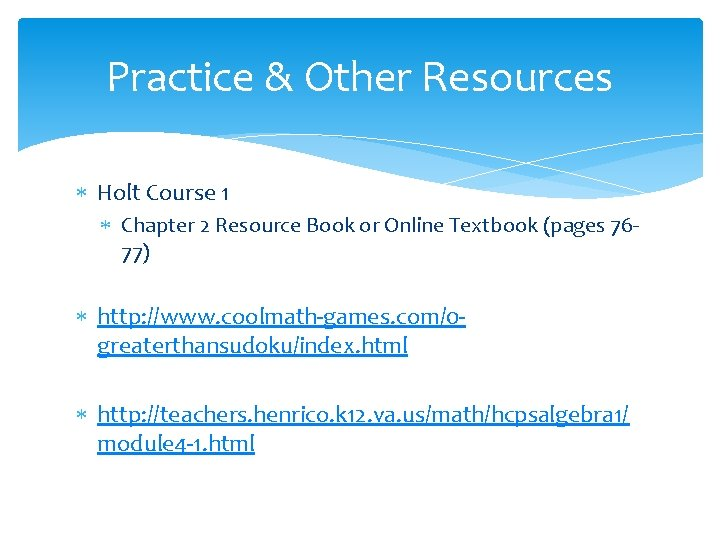 Practice & Other Resources Holt Course 1 Chapter 2 Resource Book or Online Textbook