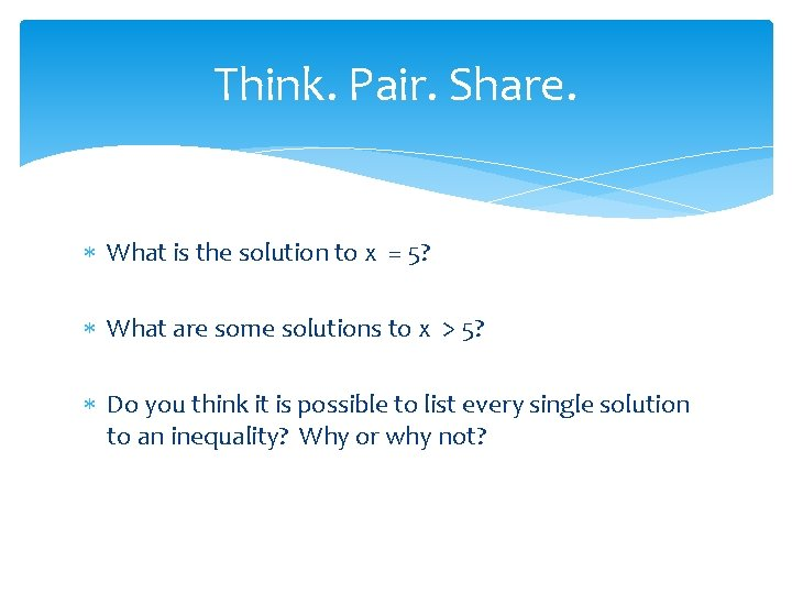 Think. Pair. Share. What is the solution to x = 5? What are some