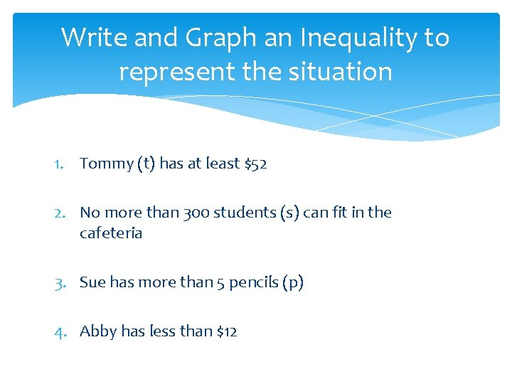 Write and Graph an Inequality to represent the situation 1. Tommy (t) has at