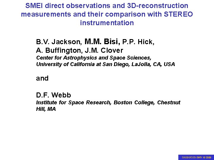 SMEI direct observations and 3 D-reconstruction SMEI observations and comparison with STEREO measurements and