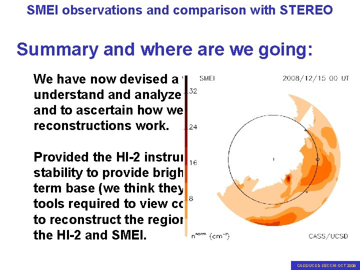 SMEI observations and comparison with STEREO Summary and where are we going: We have