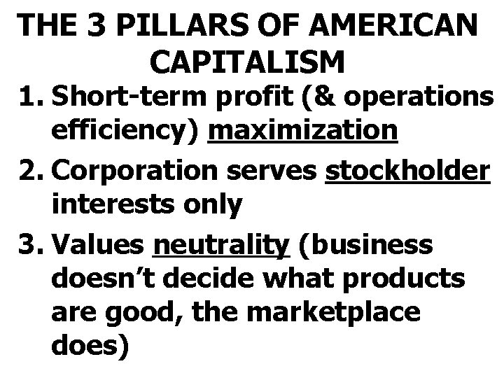 THE 3 PILLARS OF AMERICAN CAPITALISM 1. Short-term profit (& operations efficiency) maximization 2.