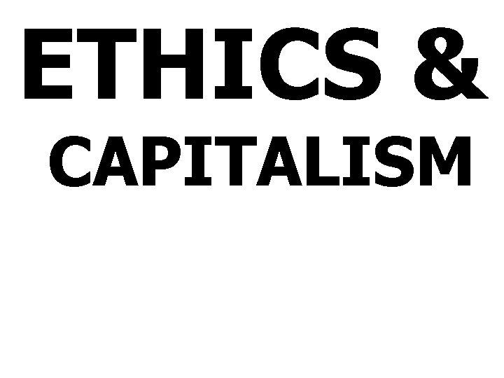 ETHICS & CAPITALISM