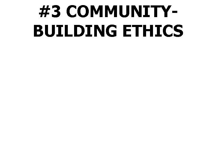 #3 COMMUNITYBUILDING ETHICS