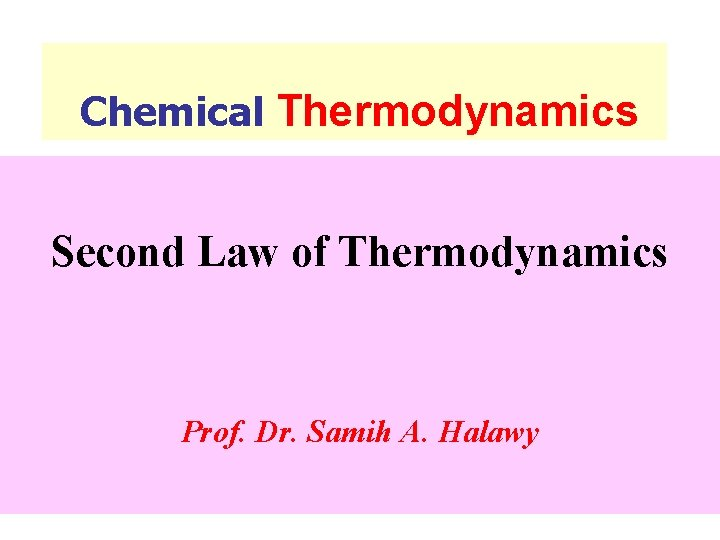 Chemical Thermodynamics Second Law of Thermodynamics Prof. Dr. Samih A. Halawy