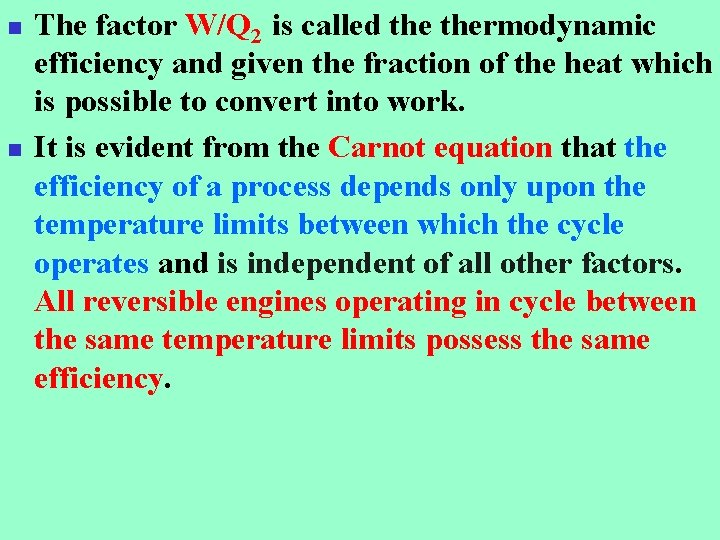 n n The factor W/Q 2 is called thermodynamic efficiency and given the fraction