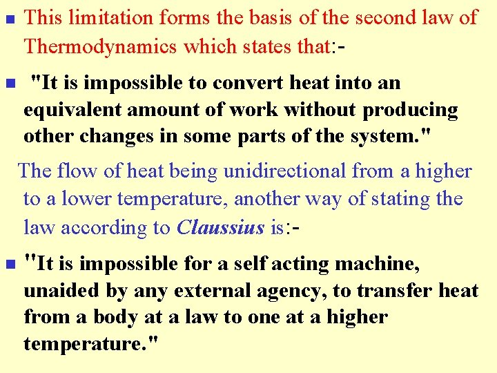 n n This limitation forms the basis of the second law of Thermodynamics which
