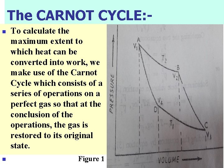 The CARNOT CYCLE: n n To calculate the maximum extent to which heat can