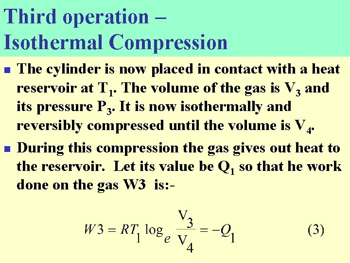 Third operation – Isothermal Compression n n The cylinder is now placed in contact
