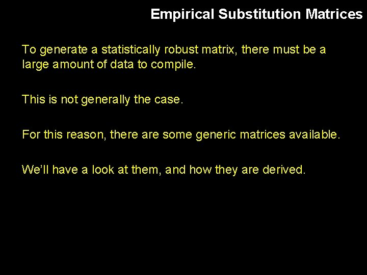 Empirical Substitution Matrices To generate a statistically robust matrix, there must be a large