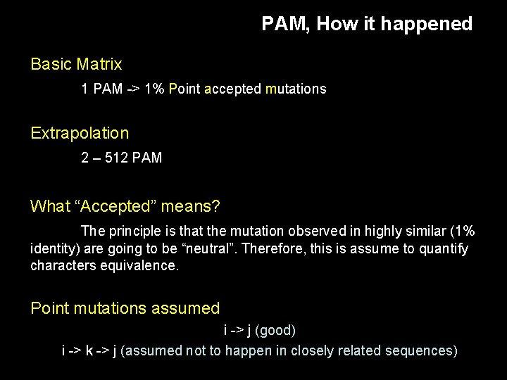 PAM, How it happened Basic Matrix 1 PAM -> 1% Point accepted mutations Extrapolation
