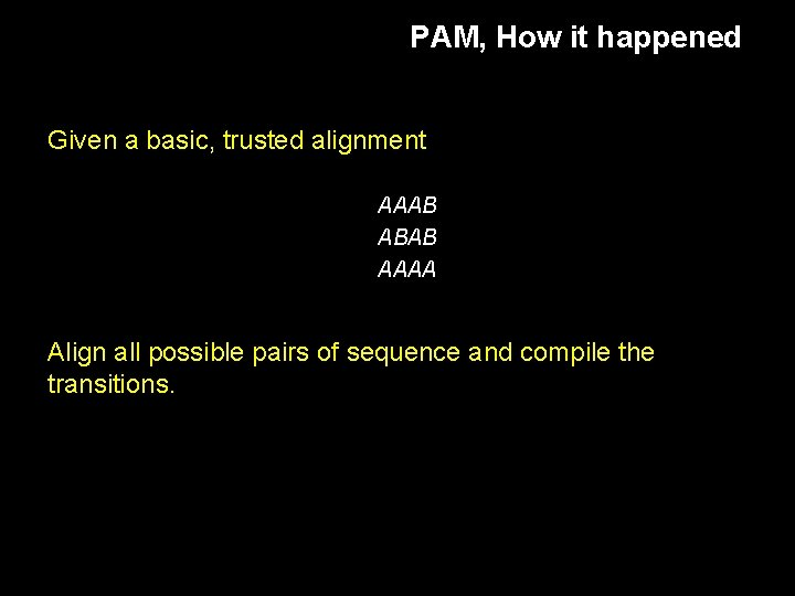 PAM, How it happened Given a basic, trusted alignment AAAB ABAB AAAA Align all