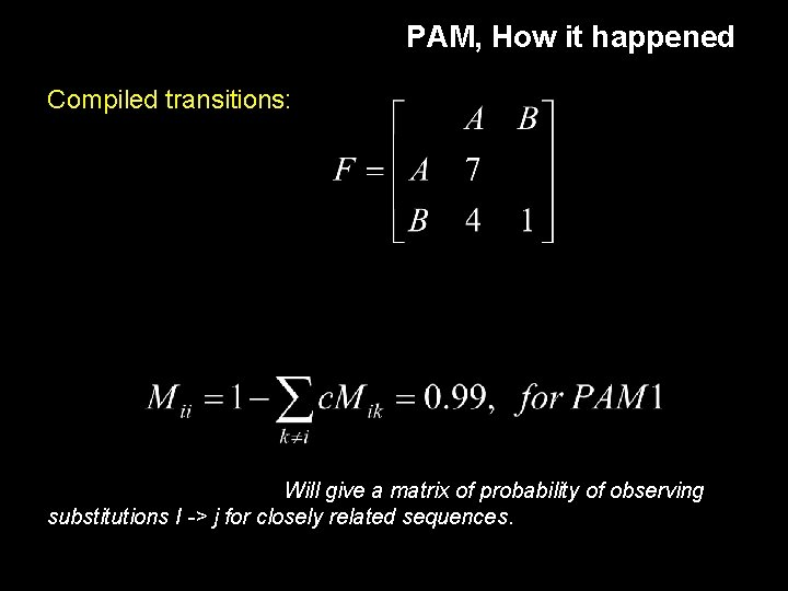 PAM, How it happened Compiled transitions: Will give a matrix of probability of observing