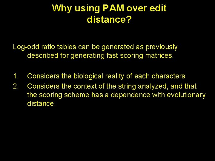 Why using PAM over edit distance? Log-odd ratio tables can be generated as previously