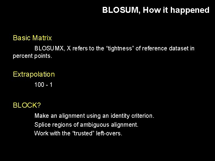 """BLOSUM, How it happened Basic Matrix BLOSUMX, X refers to the """"tightness"""" of reference"""