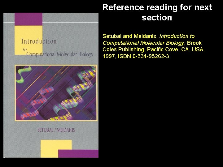 Reference reading for next section Setubal and Meidanis, Introduction to Computational Molecular Biology, Brook
