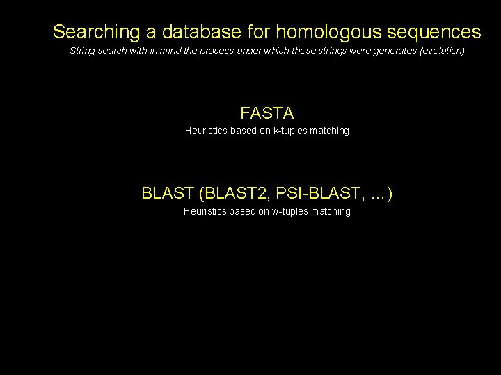 Searching a database for homologous sequences String search with in mind the process under