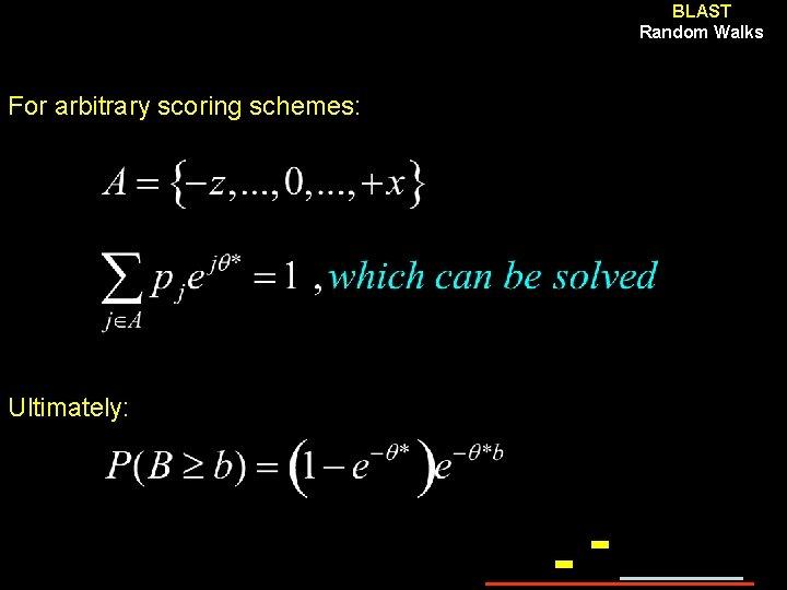 BLAST Random Walks For arbitrary scoring schemes: Ultimately: