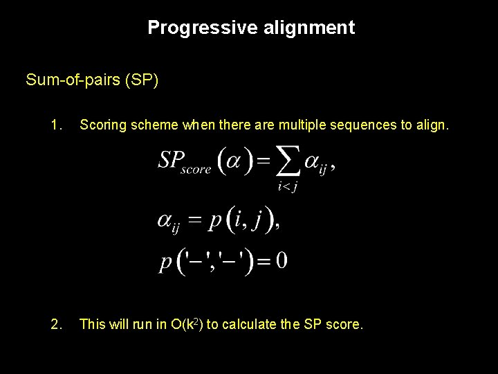 Progressive alignment Sum-of-pairs (SP) 1. Scoring scheme when there are multiple sequences to align.