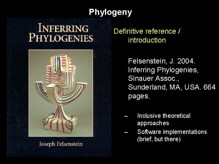 Phylogeny Definitive reference / introduction Felsenstein, J. 2004. Inferring Phylogenies, Sinauer Assoc. , Sunderland,