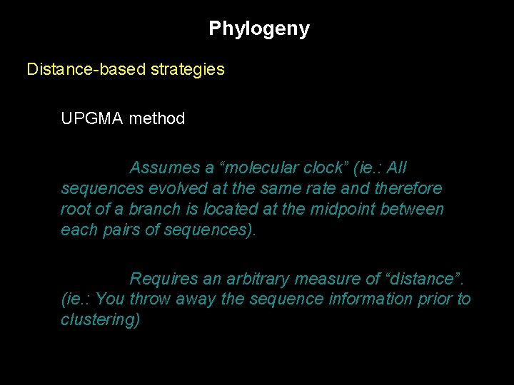"""Phylogeny Distance-based strategies UPGMA method Assumes a """"molecular clock"""" (ie. : All sequences evolved"""