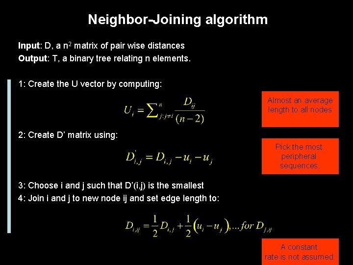 Neighbor-Joining algorithm Input: D, a n 2 matrix of pair wise distances Output: T,