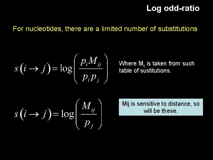 Log odd-ratio For nucleotides, there a limited number of substitutions Where Mij is taken