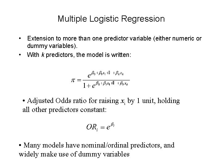 Multiple Logistic Regression • Extension to more than one predictor variable (either numeric or