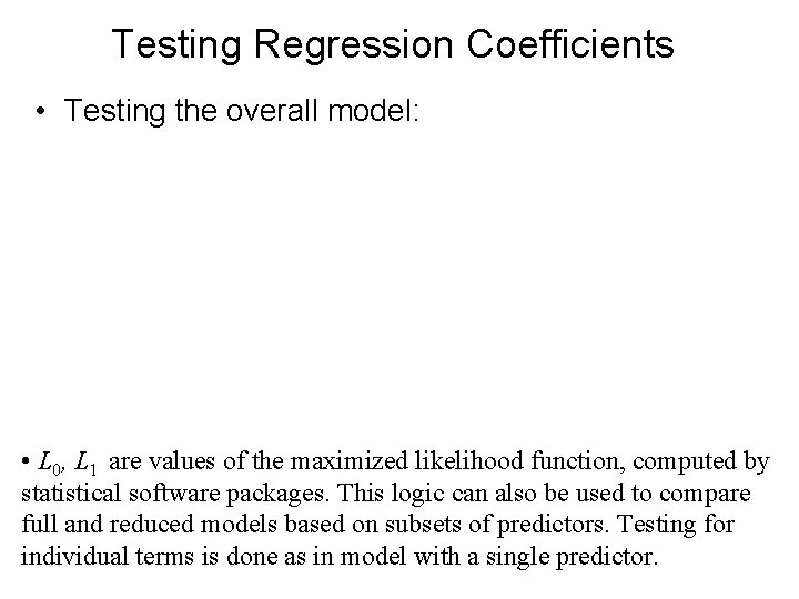 Testing Regression Coefficients • Testing the overall model: • L 0, L 1 are