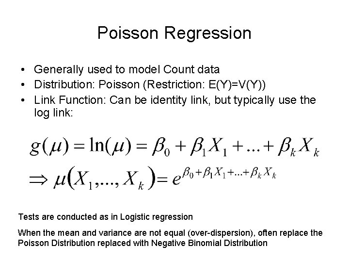 Poisson Regression • Generally used to model Count data • Distribution: Poisson (Restriction: E(Y)=V(Y))