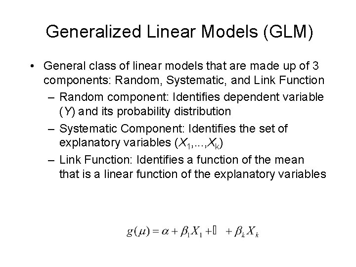 Generalized Linear Models (GLM) • General class of linear models that are made up