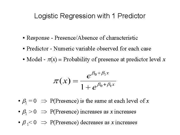 Logistic Regression with 1 Predictor • Response - Presence/Absence of characteristic • Predictor -