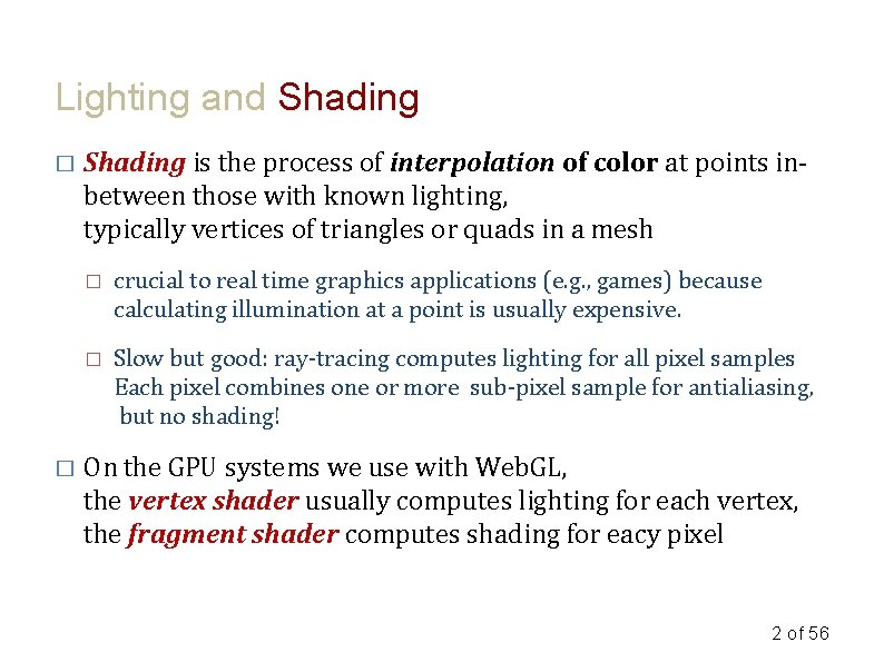 Lighting and Shading � � Shading is the process of interpolation of color at
